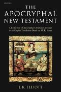 Apocryphal New Testament A Collection of Apocryphal Christian Literature in an English Trans...
