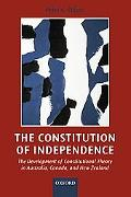 Constitution of Independence The Development of Constitutional Theory in Australia, Canada, ...