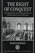 Right of Conquest The Acquisition of Territory by Force in International Law and Practice