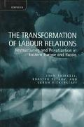 Transformation of Labour Relations Restructing and Privatization in Eastern Europe and Russia