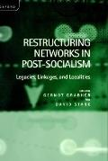 Restructuring Networks in Post-Socialism: Legacies, Linkages and Localities - Gernot Grabher...