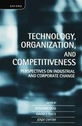 Technology, Organization, and Competitiveness Perspectives on Industrial and Corporate Change