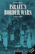 Israel's Border Wars, 1949-1956 Arab Infiltration, Israeli Retaliation, and the Countdown to...