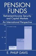 Pension Funds Retirement-Income Security & the Development of Financial Systems an Internati...