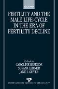Fertility and the Male Life Cycle in the Era of Fertility Decline