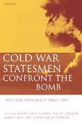 Cold War Statesmen Confront the Bomb Nuclear Diplomacy Since 1945