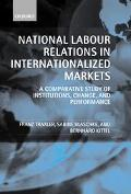 National Labour Relations in Internationalized Markets A Comparative Study of Institutions, ...