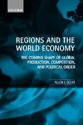 Regions and the World Economy The Coming Shape of Global Production, Competition, and Politi...