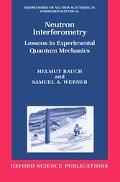 Neutron Interferometry Lessons in Experimental Quantum Mechanics