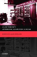 Alan Turing's Automatic Computing Engine The Master Codebreaker's Struggle to Build the Mode...