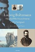 Ludwig Boltzmann The Man Who Trusted Atoms