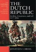 Dutch Republic Its Rise, Greatness, and Fall 1477-1806