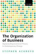 Organization of Business in Modern Britain Applying Organizational Theory to Contemporary Ch...