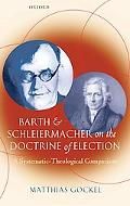 Barth and Schleiermacher on the Doctrine of Election A Systematic-Theological Comparison