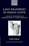 Land Transport in Roman Egypt A Study of Economics and Administration in a Roman Province