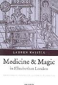 Medicine and Magic in Elizabethan London Simon Forman Astrologer, Alchemist, and Physician