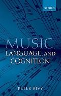 Music, Language, and Cognition and Other Essays in the Aesthetics of Music