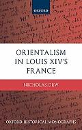 Orientalism in Louis XIV's France (Oxford Historical Monographs)