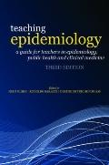 Teaching Epidemiology : A Guide for Teachers in Epidemiology, Public Health and Clinical Med...