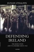 Defending Ireland The Irish State and Its Enemies Since 1922