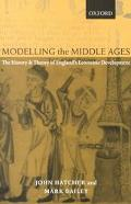 Modelling the Middle Ages The History and Theory of England's Economic Development