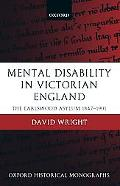 Mental Disability in Victorian England The Earlswood Asylum 1847-1901