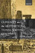 Curiosity and the Aesthetics of Travel Writing, 1770-1840 From an Antique Land