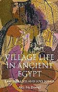 Village Life in Ancient Egypt Laundry Lists and Love Songs