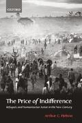 Price of Indifference Refugees and Humanitarian Action in the New Century