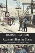 Reassembling the Social An Introduction to Actor-Network-Theory