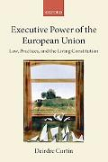 Executive Power in the European Union: Law, Practice, and Constitutionalism (The Collected C...