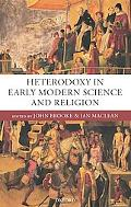 Heterodoxy in Early Modern Science And Religion