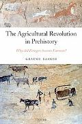 Agricultural Revolution in Prehistory Why Did Foragers Become Farmers?