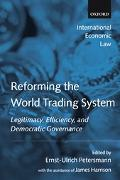 Reforming The World Trading System Legitimacy, Efficiency, And Democratic Governance