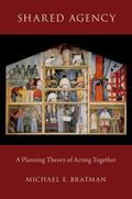 Shared Agency : A Planning Theory of Acting Together