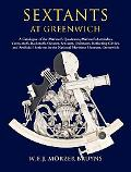 Sextants at Greenwich: A Catalogue of the Mariner's Quadrants, Mariner's Astrolabes, Cross-s...
