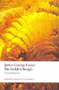The Golden Bough: A Study in Magic and Religion: A New Abridgement from the Second and Third...