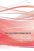 The Implementation Game: The TRIPS Agreement and the Global Politics of Intellectual Propert...