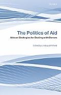 The Politics of Aid: African Strategies for Dealing with Donors