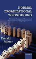 Normal Organizational Wrongdoing: A Critical Analysis of Theories of Misconduct in and by Or...
