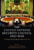 The United Nations Security Council and War: The Evolution of Thought and Practice since 1945