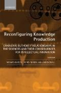 Reconfiguring Knowledge Production : Changing Authority Relationships in the Sciences and th...