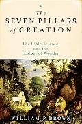 The Seven Pillars of Creation: The Bible, Science, and the Ecology of Wonder