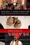 Singing a Hindu Nation : Marathi Devotional Performance and Nationalism