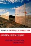 Debating the Ethics of Immigration: Is There a Right to Exclude? (Debating Ethics)