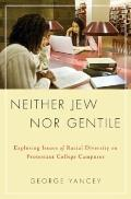 Neither Jew nor Gentile : Exploring Issues of Racial Diversity on Protestant College Campuses