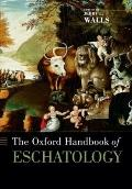 The Oxford Handbook of Eschatology (Oxford Handbooks in Religion and Theology)