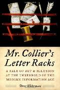 Mr. Collier's Letter Racks : A Tale of Art and Illusion at the Threshold of the Modern Infor...