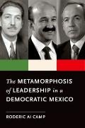 Metamorphosis of Leadership in a Democratic Mexico