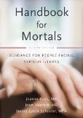 Handbook for Mortals : Guidance for People Facing Serious Illness